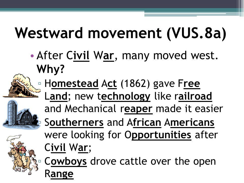 Westward movement (VUS.8a) After Civil War, many moved west.