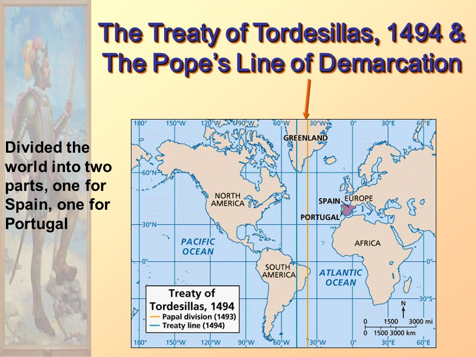 The Treaty of Tordesillas, 1494 & The Pope's Line of Demarcation Divided the world into two parts, one for Spain, one for Portugal