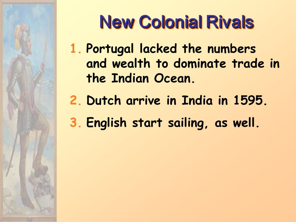 New Colonial Rivals 1.Portugal lacked the numbers and wealth to dominate trade in the Indian Ocean.