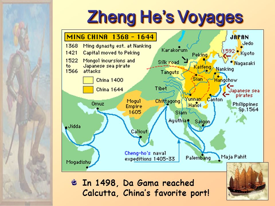 Zheng He's Voyages In 1498, Da Gama reached Calcutta, China's favorite port!