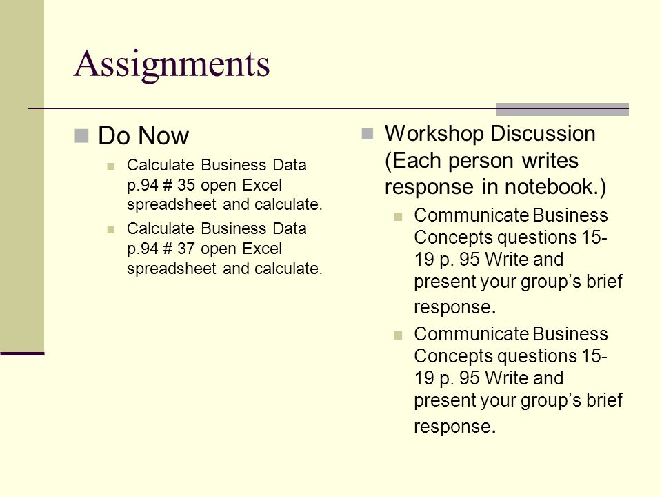 Assignments Do Now Calculate Business Data p.94 # 35 open Excel spreadsheet and calculate. Calculate Business Data p.94 # 37 open Excel spreadsheet an