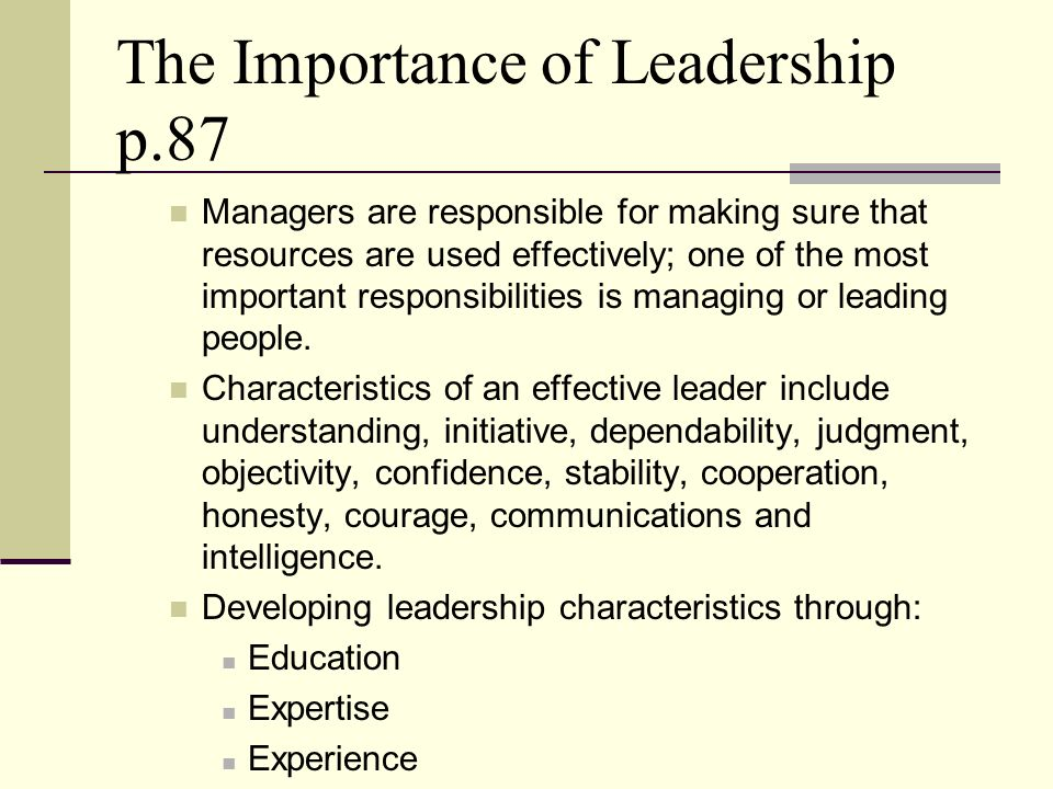 The Importance of Leadership p.87 Managers are responsible for making sure that resources are used effectively; one of the most important responsibili