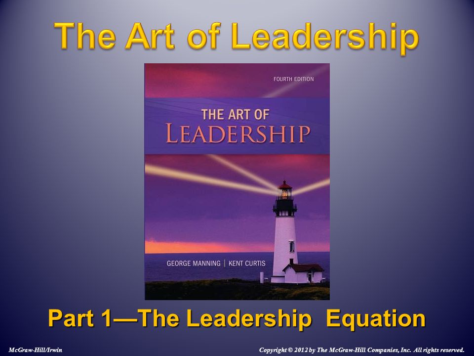 Part 1—The Leadership Equation McGraw-Hill/Irwin Copyright © 2012 by The McGraw-Hill Companies, Inc.