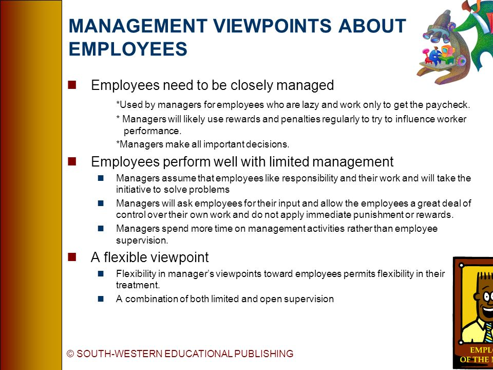 © SOUTH-WESTERN EDUCATIONAL PUBLISHING MANAGEMENT VIEWPOINTS ABOUT EMPLOYEES nEmployees need to be closely managed *Used by managers for employees who