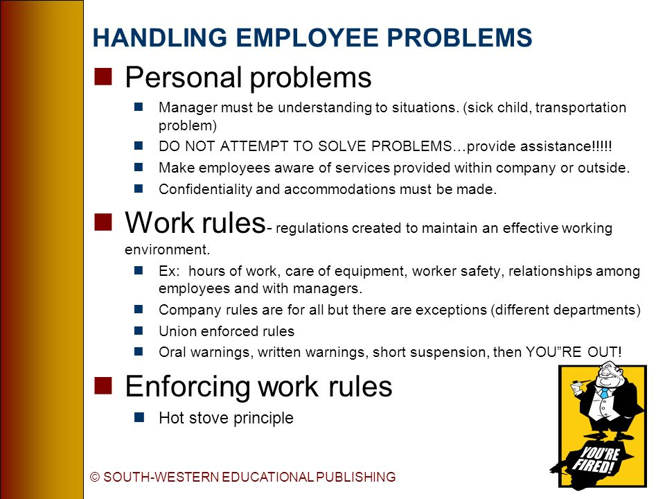HANDLING EMPLOYEE PROBLEMS nPersonal problems nManager must be understanding to situations. (sick child, transportation problem) nDO NOT ATTEMPT TO SO
