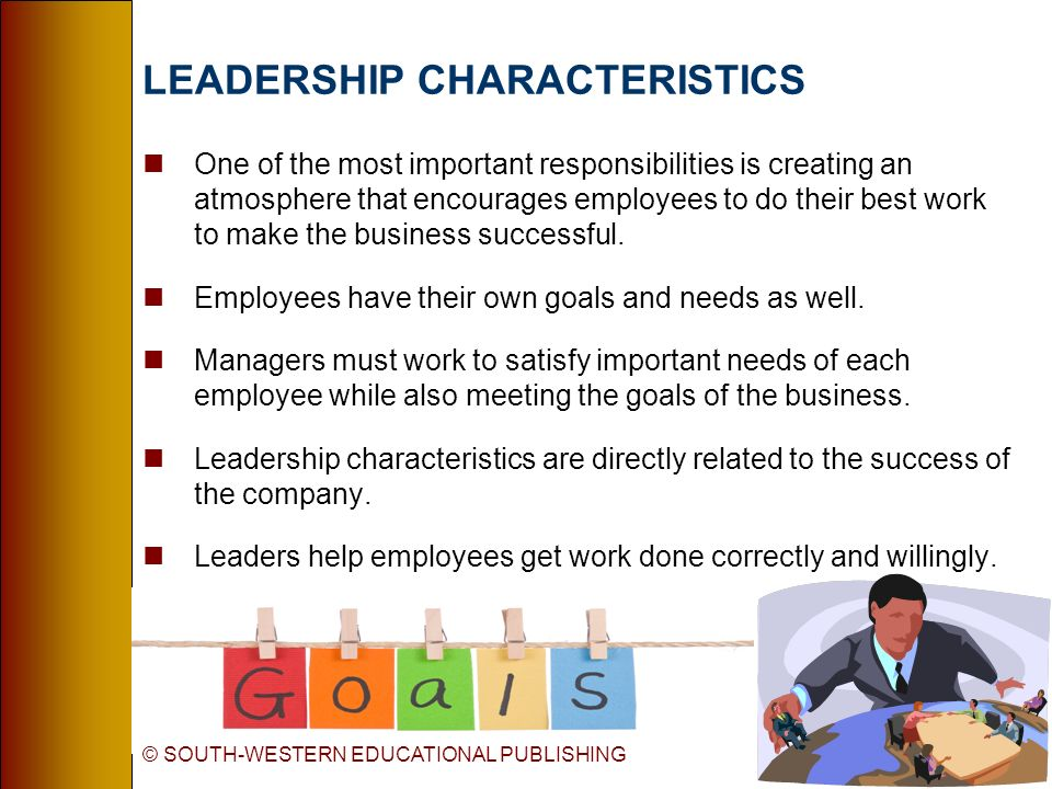 LEADERSHIP CHARACTERISTICS nOne of the most important responsibilities is creating an atmosphere that encourages employees to do their best work to ma