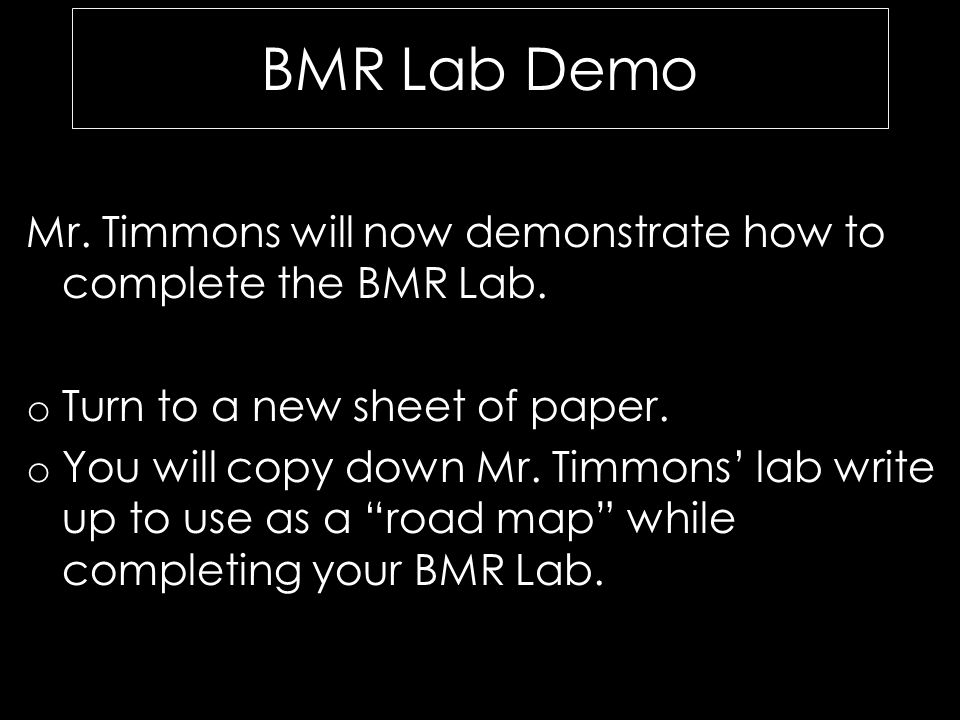 BMR Lab Demo Mr. Timmons will now demonstrate how to complete the BMR Lab.