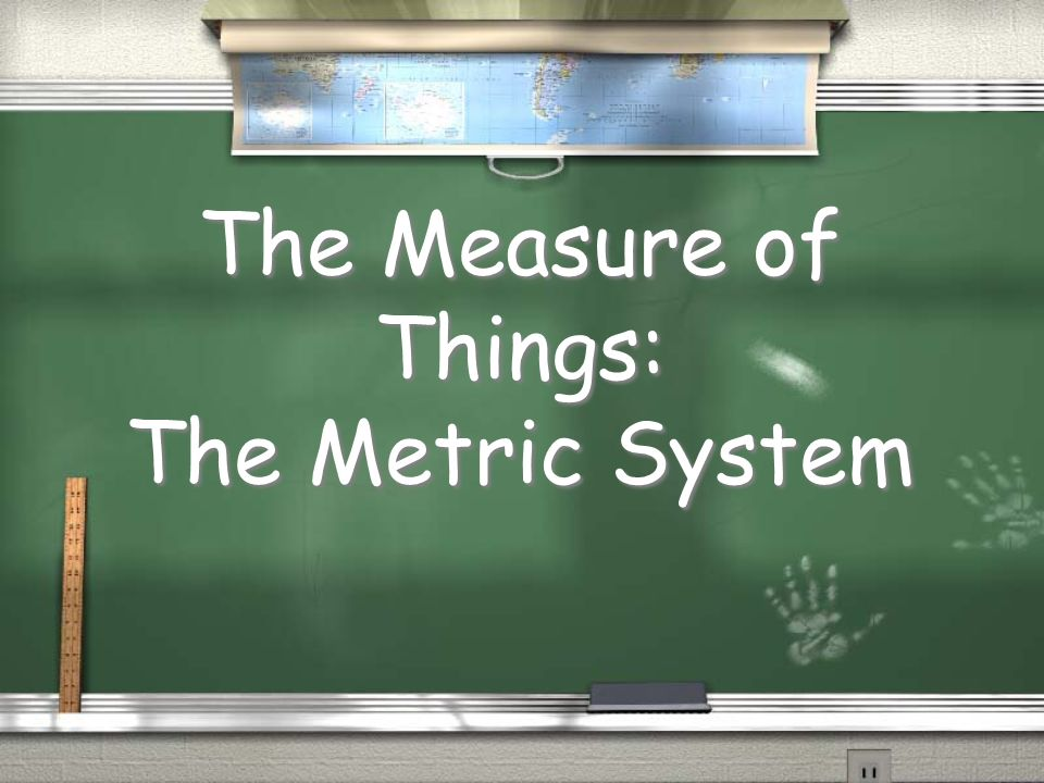 The Measure of Things: The Metric System