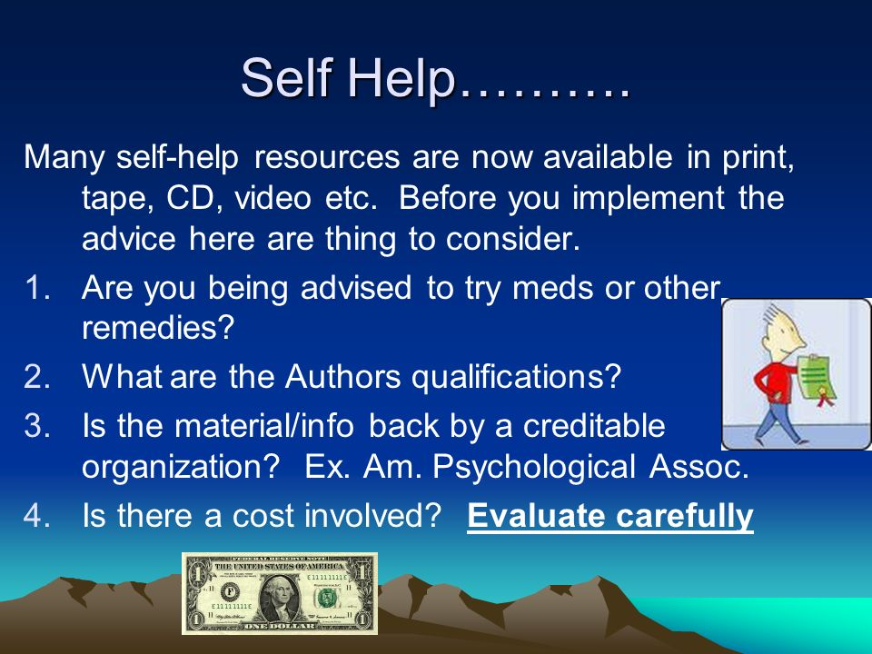 Self Help………. Many self-help resources are now available in print, tape, CD, video etc.