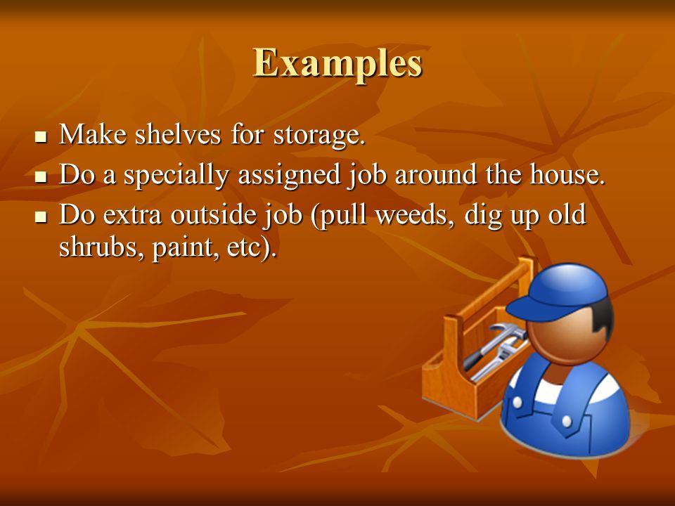 Examples Make shelves for storage. Make shelves for storage.