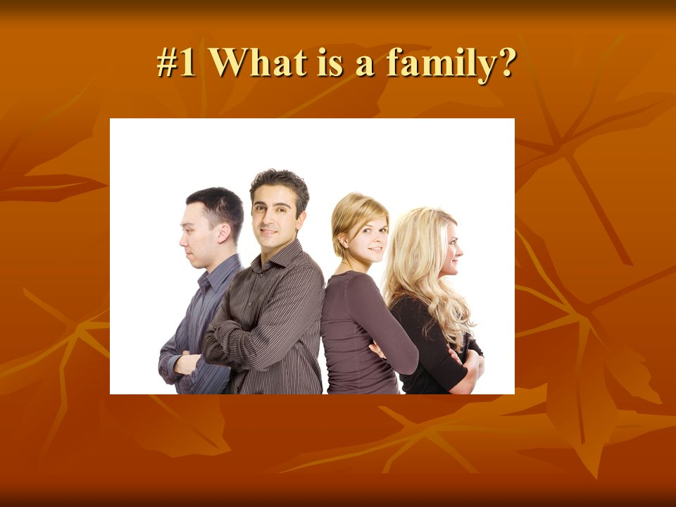 #1 What is a family