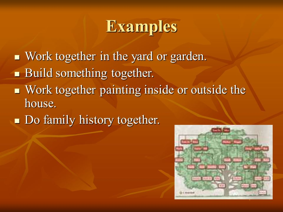 Examples Work together in the yard or garden. Work together in the yard or garden.