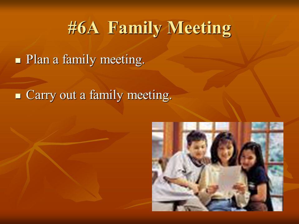#6A Family Meeting Plan a family meeting. Plan a family meeting.
