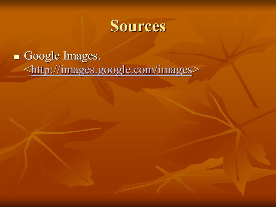 Sources Google Images. Google Images. http://images.google.com/images