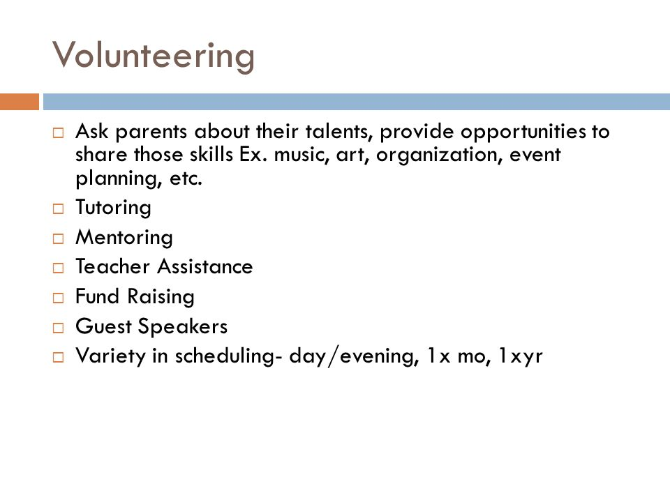 Volunteering  Ask parents about their talents, provide opportunities to share those skills Ex.
