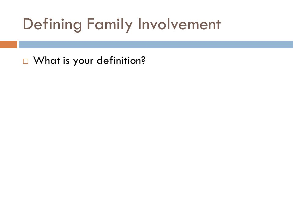 Defining Family Involvement  What is your definition