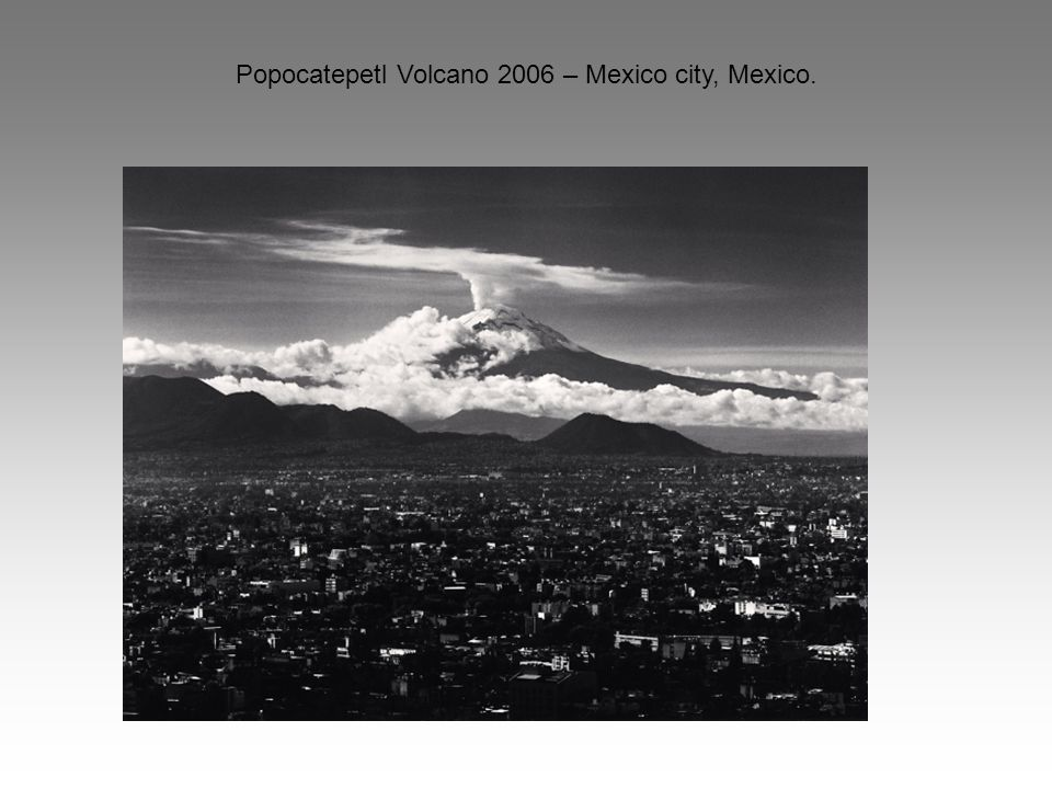 Popocatepetl Volcano 2006 – Mexico city, Mexico.