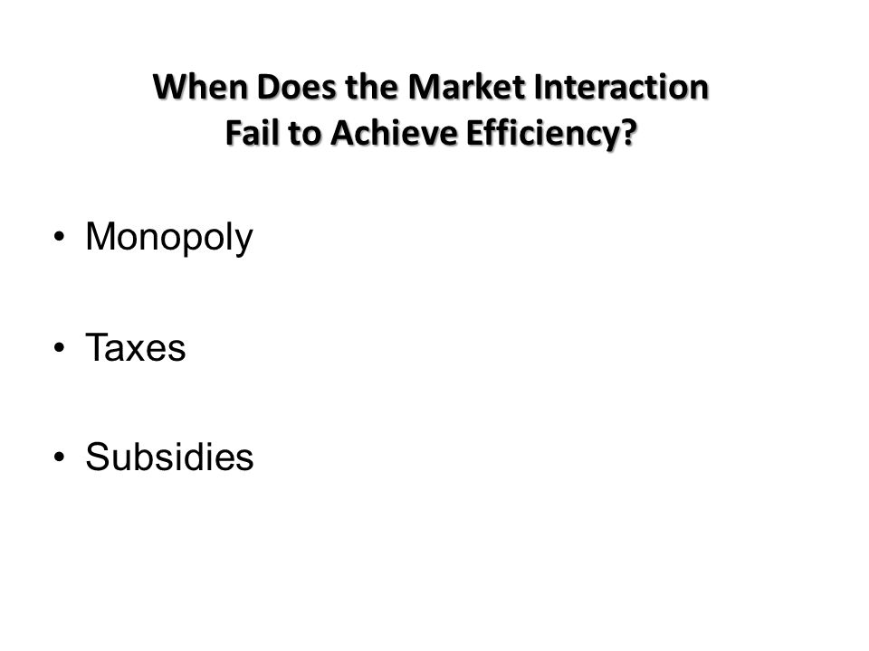 When Does the Market Interaction Fail to Achieve Efficiency? Monopoly Taxes Subsidies