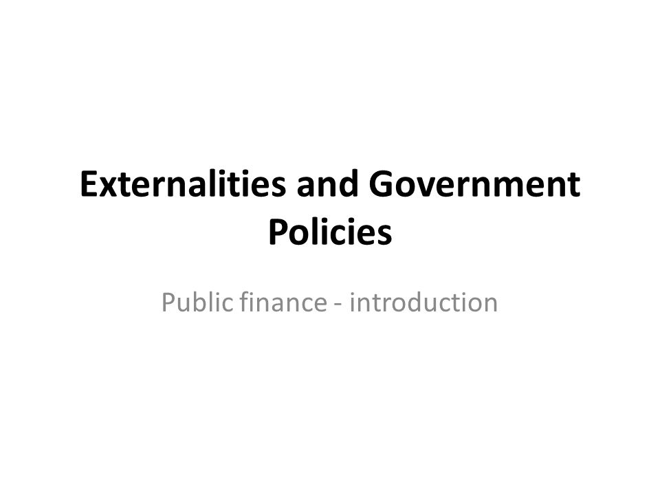 Externalities and Government Policies Public finance - introduction