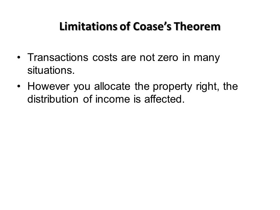 Limitations of Coase's Theorem Transactions costs are not zero in many situations.