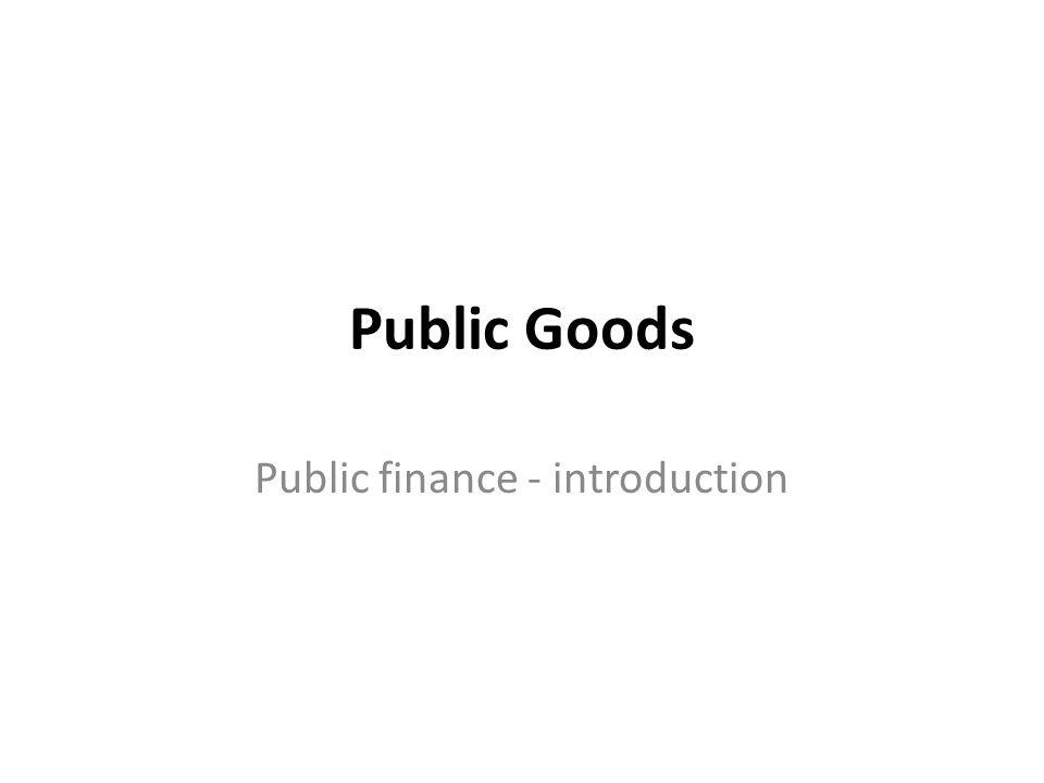 Public Goods Public finance - introduction
