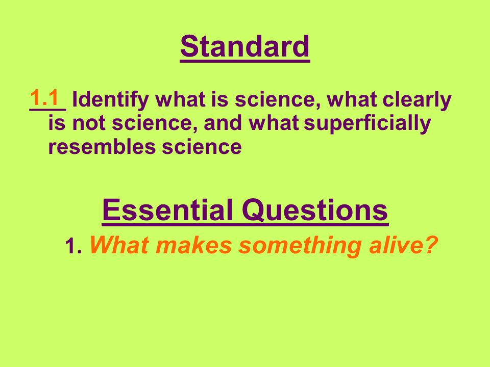 Standard ___ Identify what is science, what clearly is not science, and what superficially resembles science Essential Questions 1.