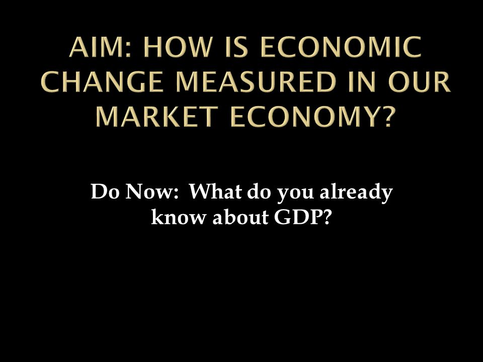 Do Now: What do you already know about GDP