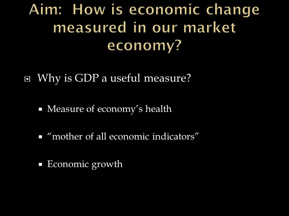  Why is GDP a useful measure.