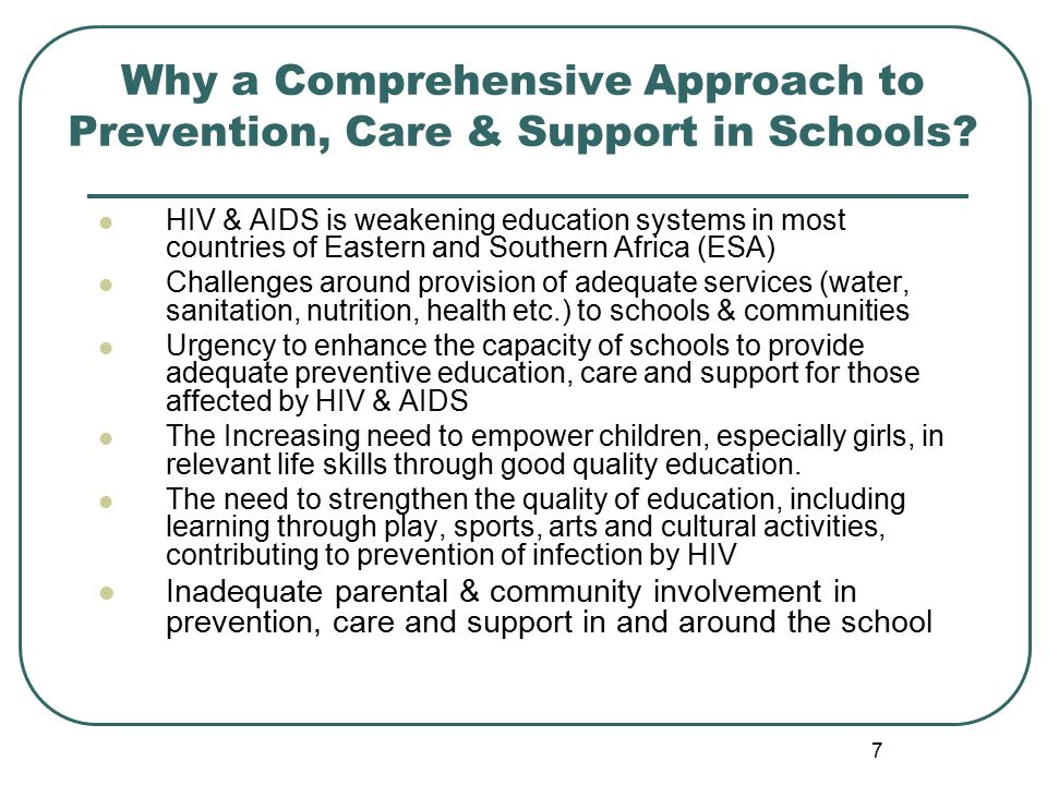 7 Why a Comprehensive Approach to Prevention, Care & Support in Schools.