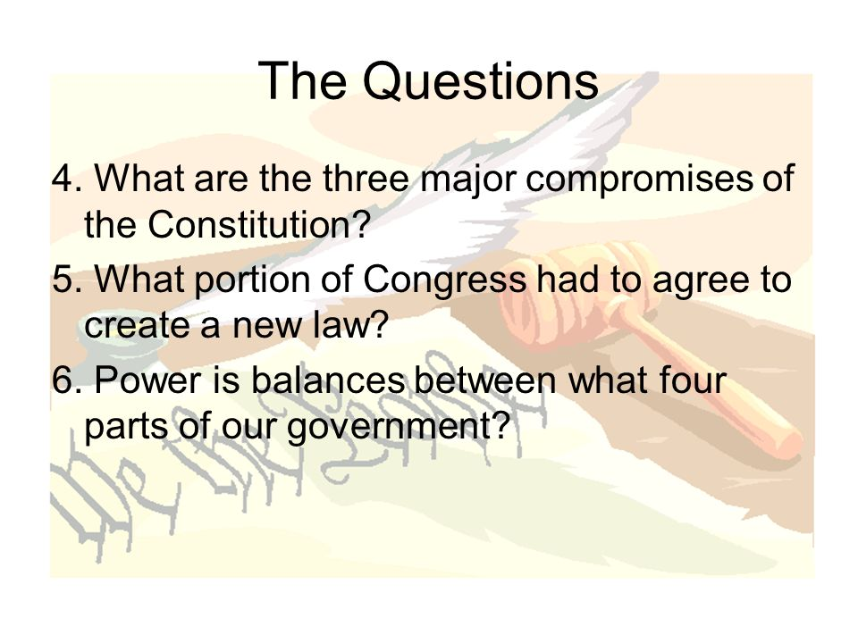 The Questions 4. What are the three major compromises of the Constitution.