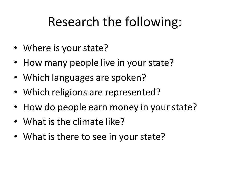 Research the following: Where is your state. How many people live in your state.