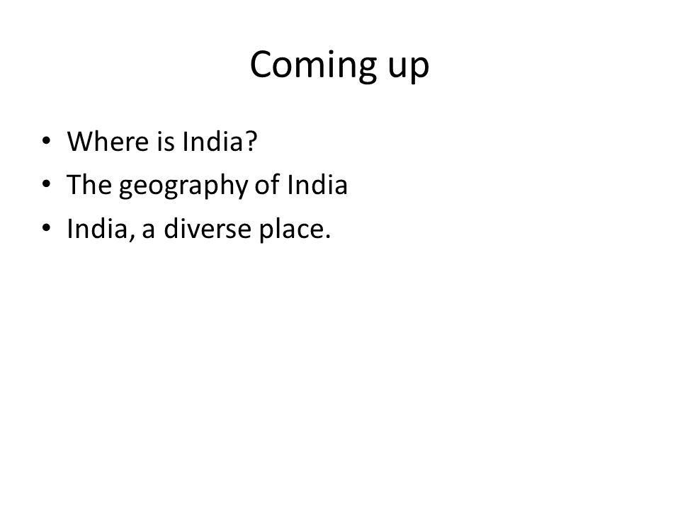 Coming up Where is India The geography of India India, a diverse place.