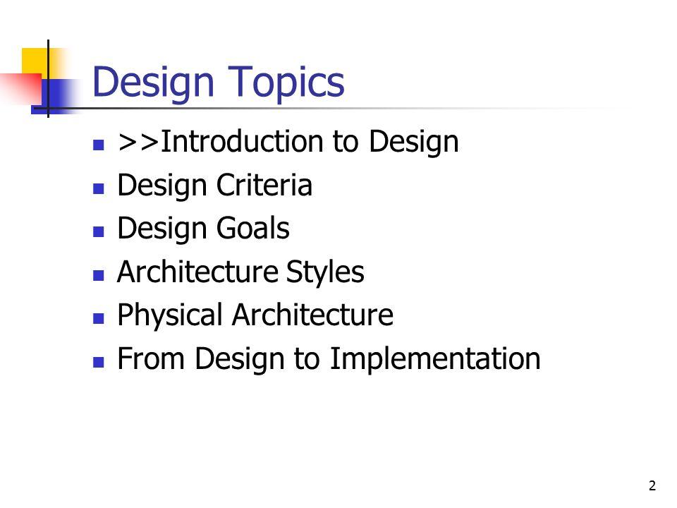 2 2 Design Topics U003eu003eIntroduction To Design Design Criteria Design Goals  Architecture Styles Physical Architecture From Design To Implementation