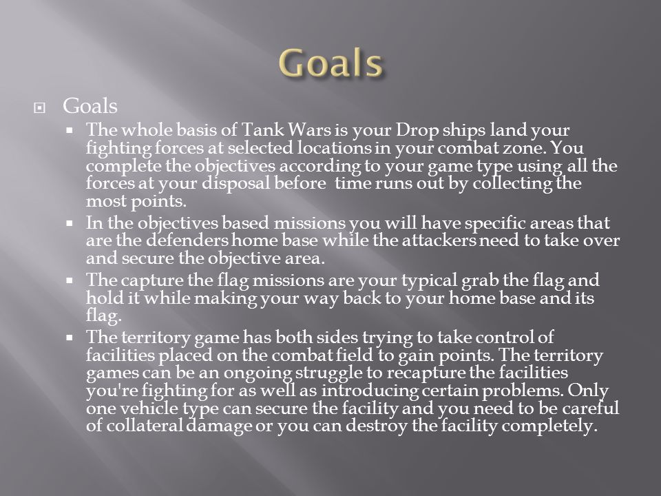  Goals  The whole basis of Tank Wars is your Drop ships land your fighting forces at selected locations in your combat zone.