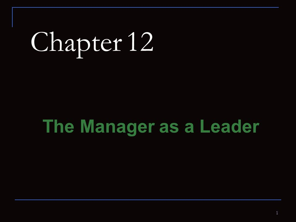 1 Chapter 12 The Manager as a Leader