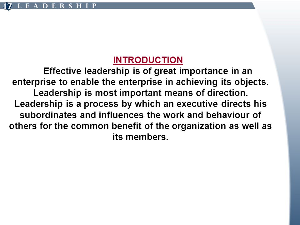 INTRODUCTION Effective leadership is of great importance in an enterprise to enable the enterprise in achieving its objects. Leadership is most import
