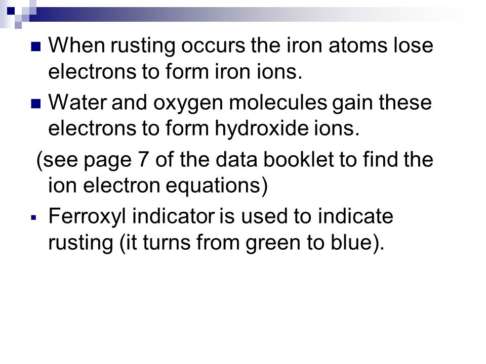 When rusting occurs the iron atoms lose electrons to form iron ions.
