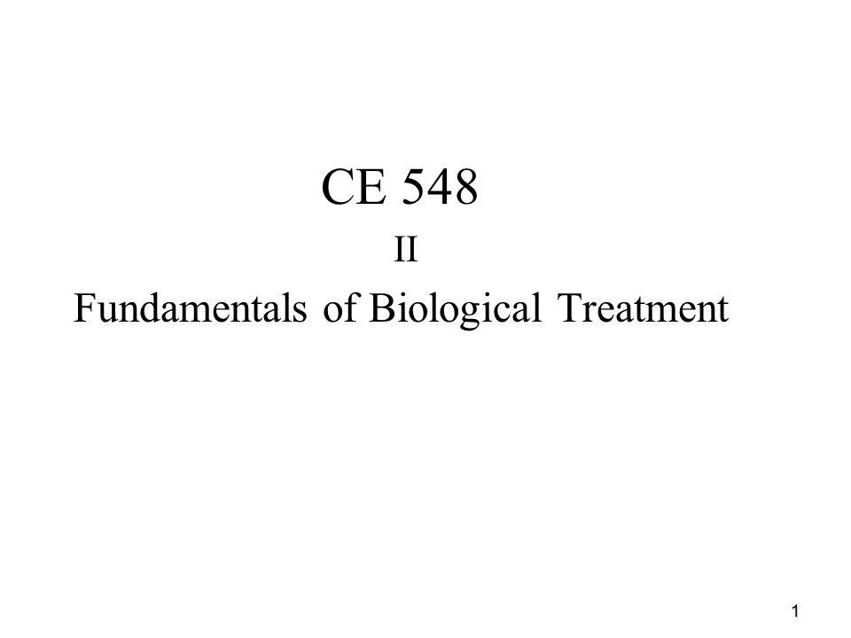 1 CE 548 II Fundamentals of Biological Treatment