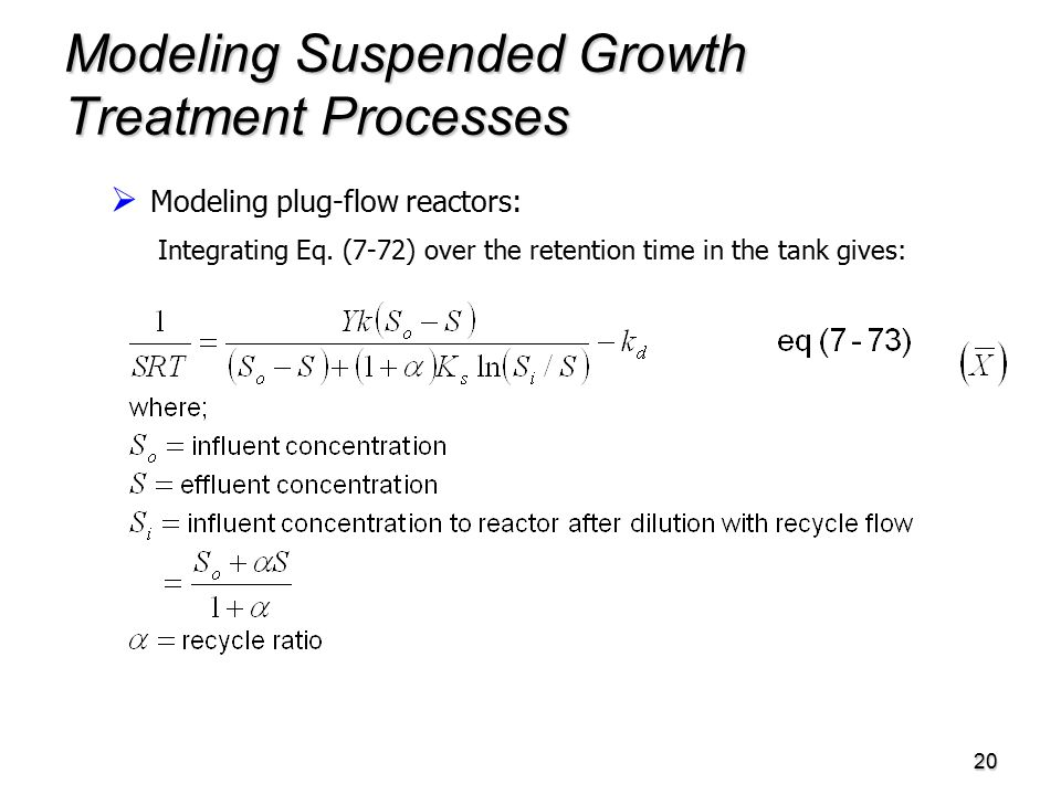 20 Modeling Suspended Growth Treatment Processes   Modeling plug-flow reactors: Integrating Eq.