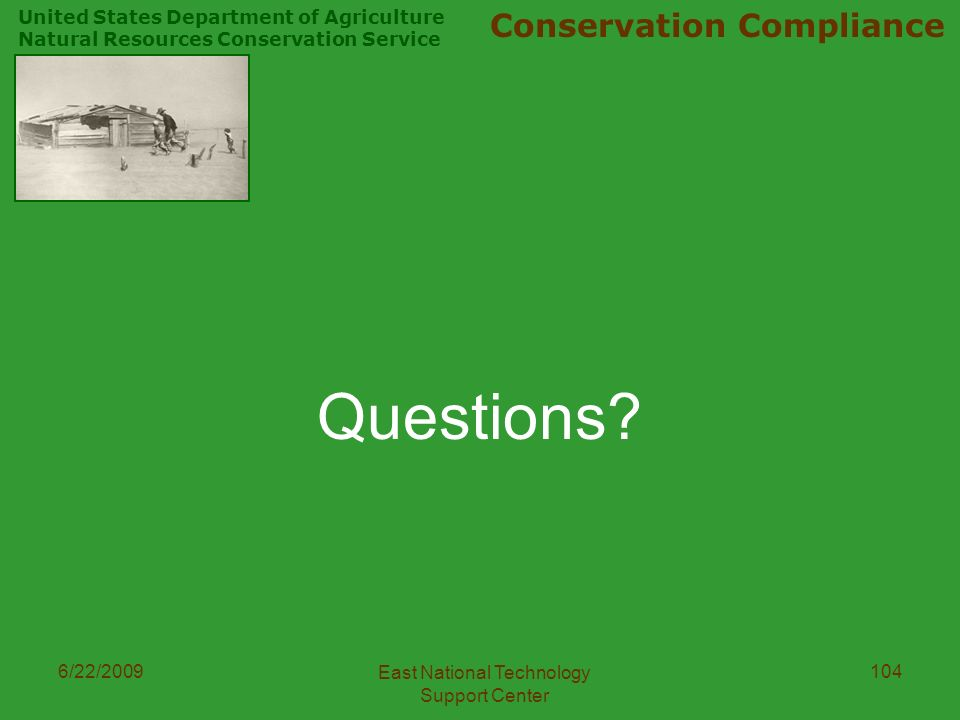 United States Department of Agriculture Natural Resources Conservation Service Conservation Compliance 6/22/2009 East National Technology Support Center 104 Questions