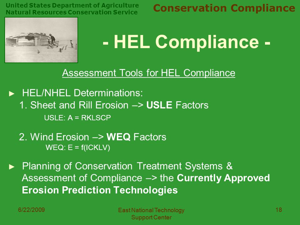 United States Department of Agriculture Natural Resources Conservation Service Conservation Compliance 6/22/2009 East National Technology Support Center 186/22/2009 East National Technology Support Center 18 - HEL Compliance - Assessment Tools for HEL Compliance ► HEL/NHEL Determinations: 1.