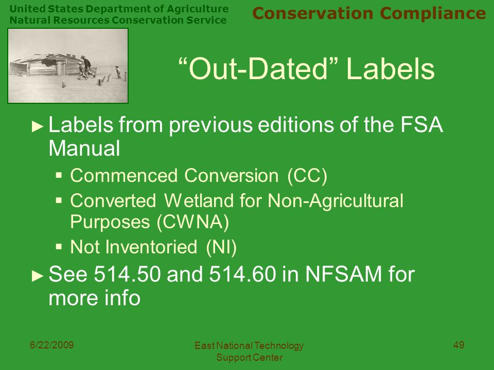 United States Department of Agriculture Natural Resources Conservation Service Conservation Compliance 6/22/2009 East National Technology Support Center 49 Out-Dated Labels ► Labels from previous editions of the FSA Manual  Commenced Conversion (CC)  Converted Wetland for Non-Agricultural Purposes (CWNA)  Not Inventoried (NI) ► See and in NFSAM for more info
