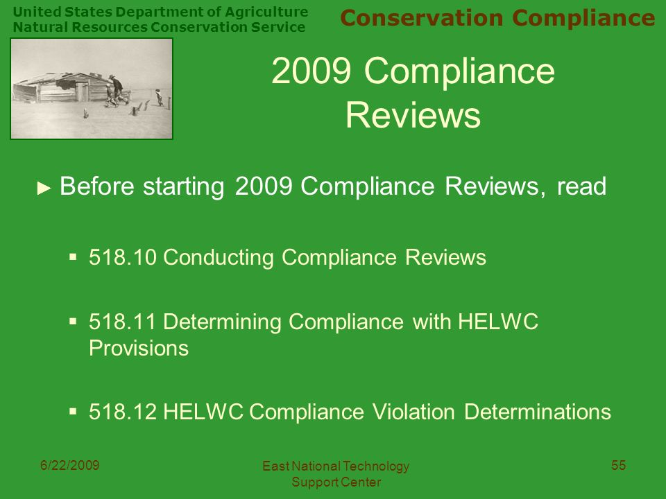 United States Department of Agriculture Natural Resources Conservation Service Conservation Compliance 6/22/2009 East National Technology Support Center Compliance Reviews ► Before starting 2009 Compliance Reviews, read  Conducting Compliance Reviews  Determining Compliance with HELWC Provisions  HELWC Compliance Violation Determinations