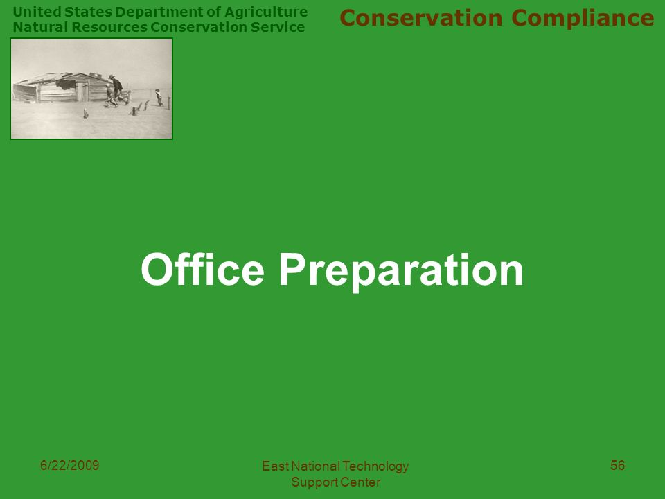 United States Department of Agriculture Natural Resources Conservation Service Conservation Compliance 6/22/2009 East National Technology Support Center 56 Office Preparation