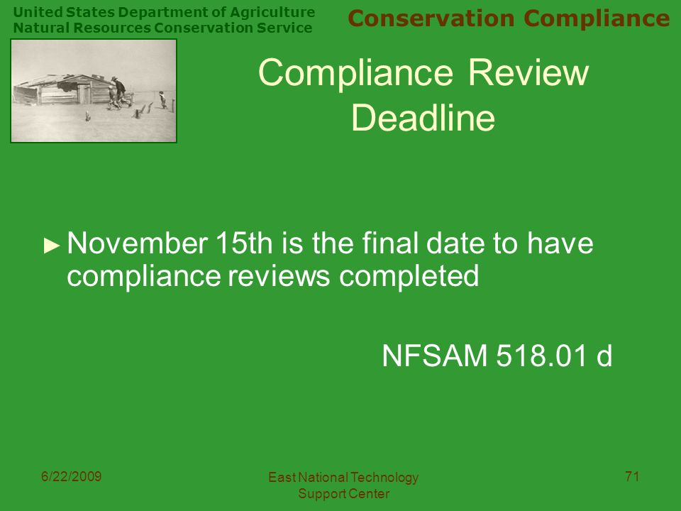 United States Department of Agriculture Natural Resources Conservation Service Conservation Compliance 6/22/2009 East National Technology Support Center 71 Compliance Review Deadline ► November 15th is the final date to have compliance reviews completed NFSAM d