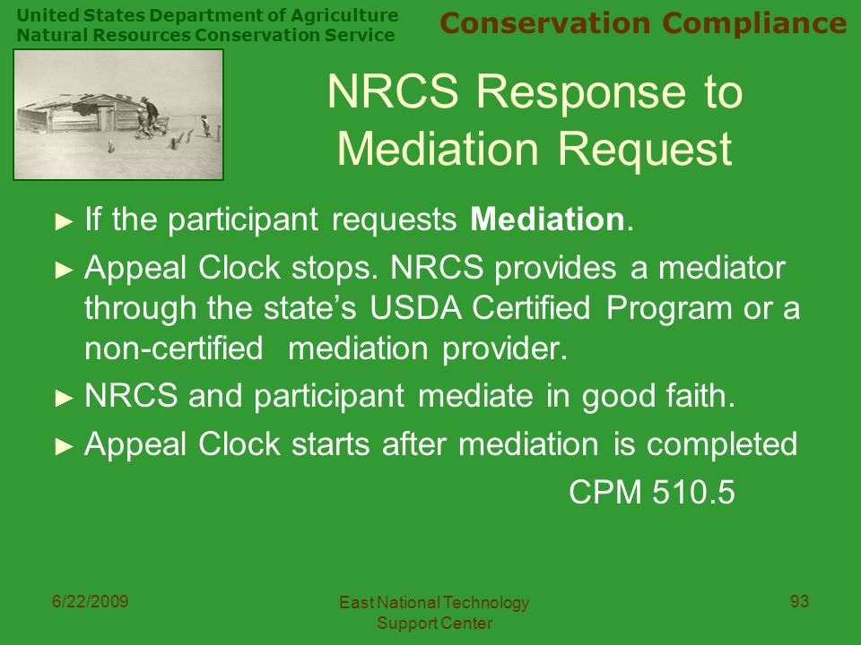 United States Department of Agriculture Natural Resources Conservation Service Conservation Compliance 6/22/2009 East National Technology Support Center 93 NRCS Response to Mediation Request ► If the participant requests Mediation.