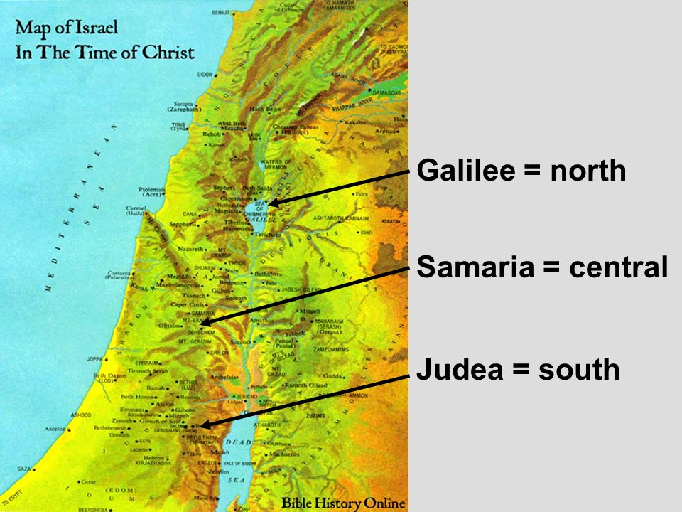 Galilee = north Samaria = central Judea = south