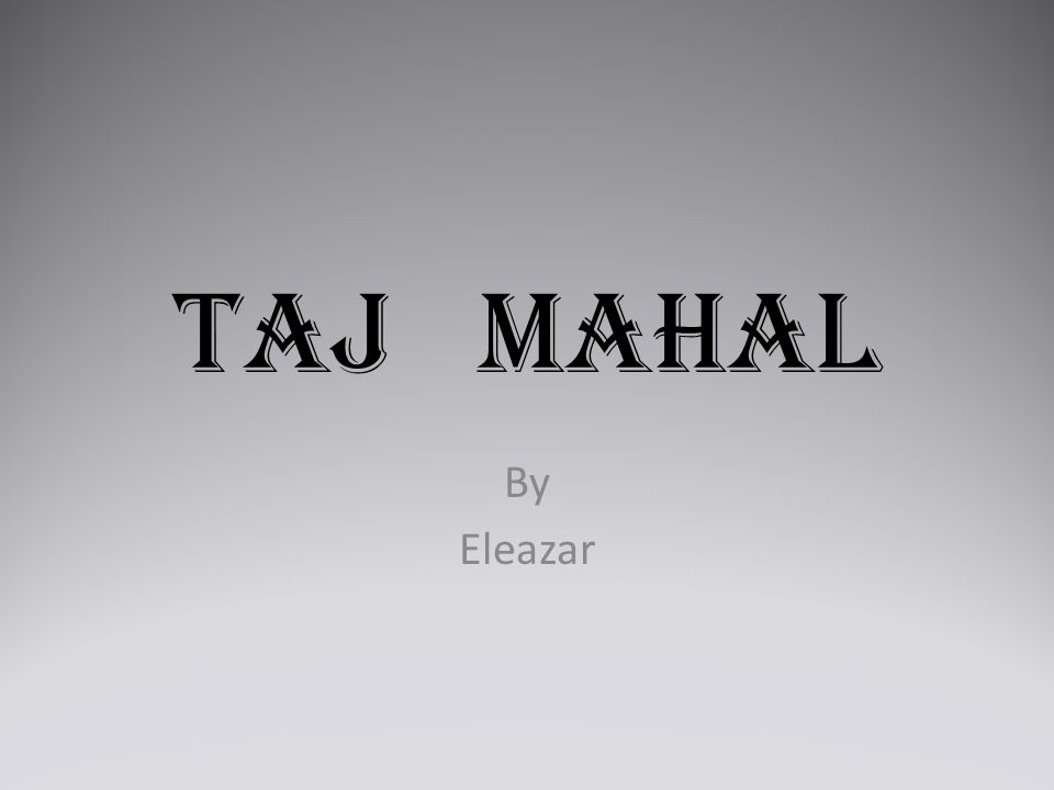 Taj mahal By Eleazar