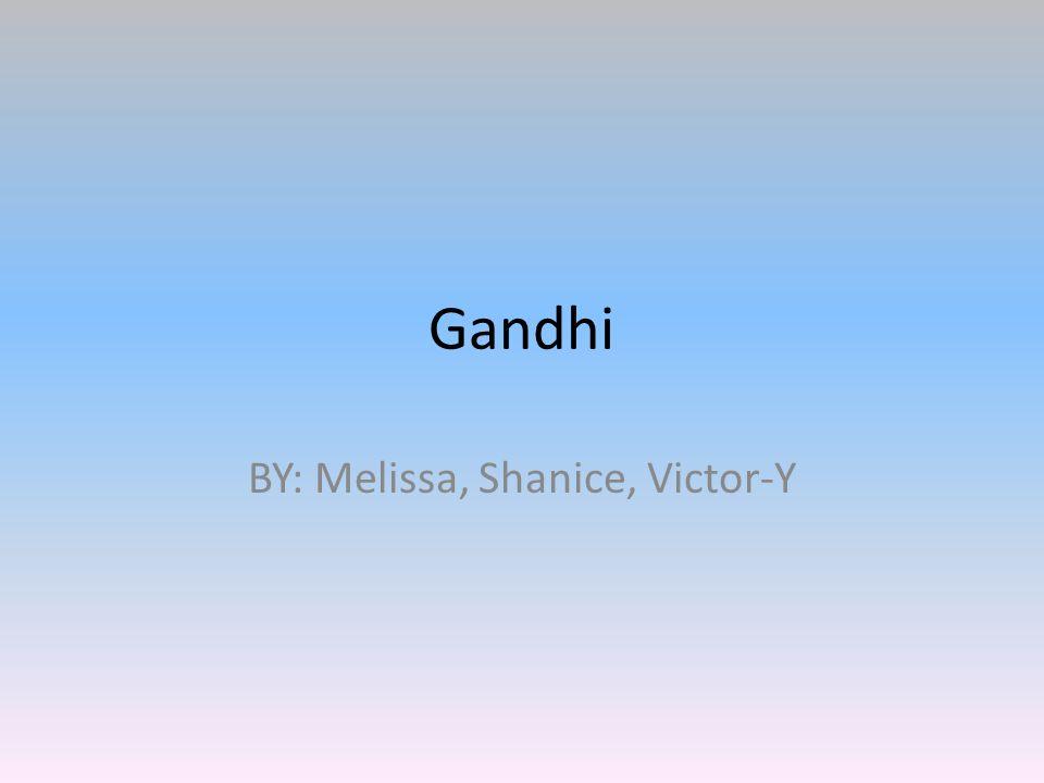Gandhi BY: Melissa, Shanice, Victor-Y