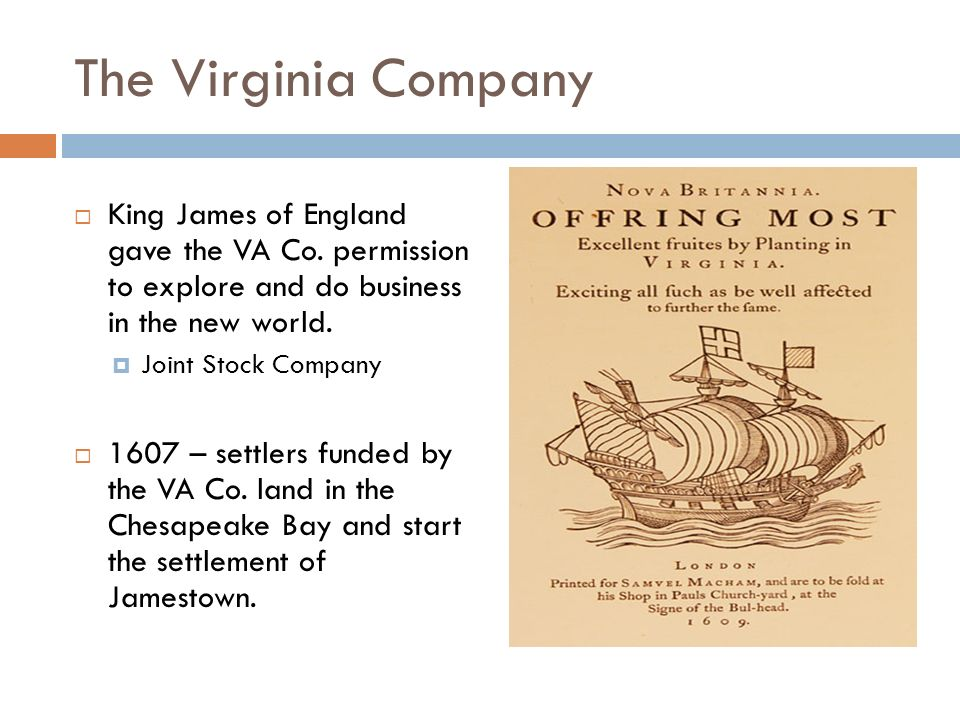 The Virginia Company  King James of England gave the VA Co.